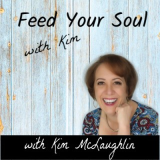 Feed Your Soul with Kim Podcast ~ Clean Your Closet