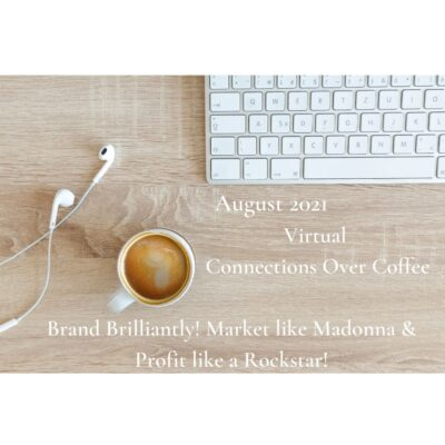 August's Virtual Connections Over Coffee ~ Market like Madonna & Profit like a Rockstar!