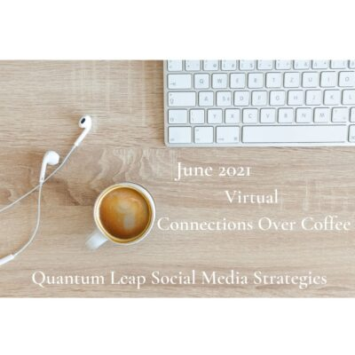 June Virtual Connections Over Coffee ~ Quantum Leap Social Media Strategies!